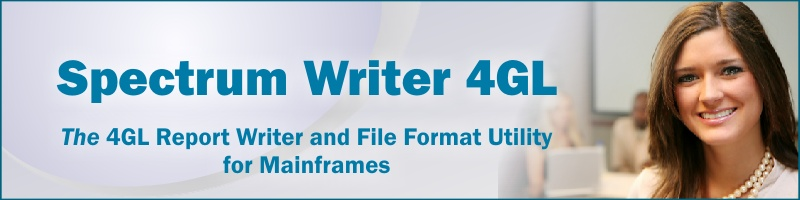 Spectrum Writer 4GL. The 4GL Report Writer and File Format Utility for Mainframes.